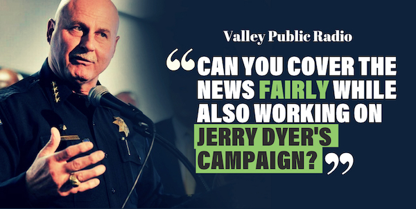Valley Public Radio: Can You Cover The News Fairly While Also Working On Jerry Dyer's Campaign?